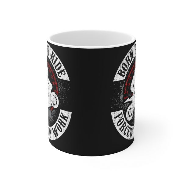 """""""Born to Ride, Forced to Work"""" Mug 2"""