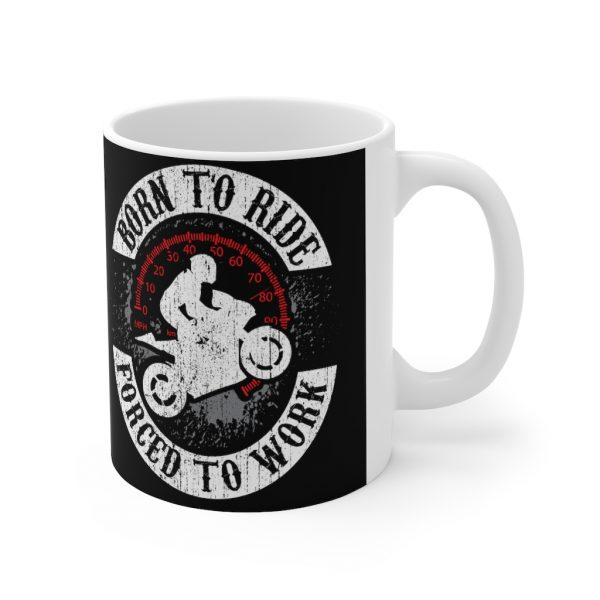 """""""Born to Ride, Forced to Work"""" Mug 4"""