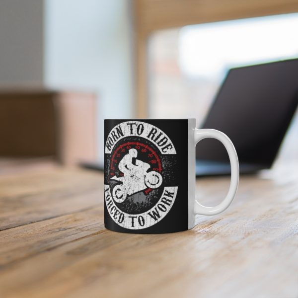 """""""Born to Ride, Forced to Work"""" Mug 6"""